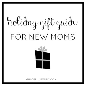 holiday gifts for new moms- Great ideas! Gracefulmommy.com